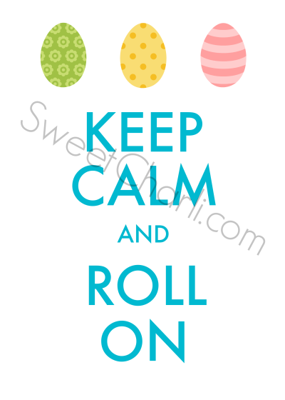 Keep Calm and Roll on FREE Easter printable